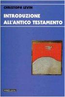 Introduzione all'Antico Testamento - Levin Christoph