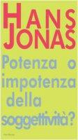 Potere o impotenza della soggettività? Il problema anima-corpo quale preambolo al «Principio responsabilità» - Jonas Hans