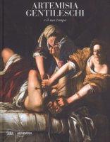 Artemisia Gentileschi e il suo tempo. Ediz. a colori