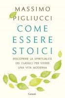 Come essere stoici - Massimo Pigliucci