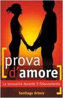 Prova d'amore. La sessualità durante il fidanzamento - Artero Santiago