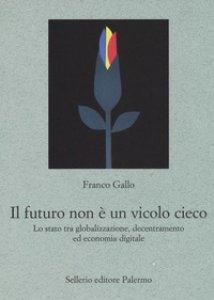 Copertina di 'Il futuro non è un vicolo cieco. Lo stato tra globalizzazione, decentramento ed economia digitale'