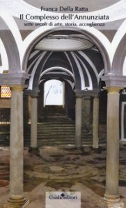 Copertina di 'Il complesso dell'Annunziata. Sette secoli di arte, storia, accoglienza'
