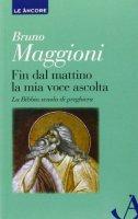 Fin dal mattino la mia voce ascolta - Bruno Maggioni