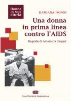 Una donna in prima linea contro l'AIDS. Biografia di Antonietta Cargnel - Isonni Damiana