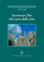 Incontrare Dio nel cuore della citt� - Pontificio Consiglio per i Laici