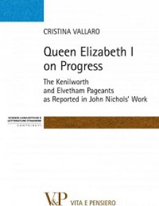 Copertina di 'Queen Elizabeth I on Progress. The Kenilworth and Elvetham Pageants as Reported in John Nichol's Work'