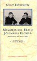 Memoria del beato Josemaria Escriva fondatore dell'Opus Dei - Echevarria Javier, Bernal Salvador