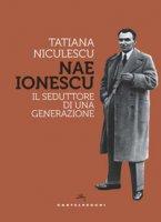 Nae Ionescu. Il seduttore di una generazione - Niculescu Tatiana