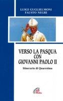 Verso la Pasqua con Giovanni Paolo II. Itinerario di Quaresima - Guglielmoni Luigi, Negri Fausto