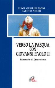 Copertina di 'Verso la Pasqua con Giovanni Paolo II. Itinerario di Quaresima'