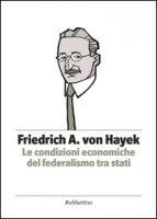 Le condizioni economiche del federalismo tra stati - Hayek Friedrich A. von
