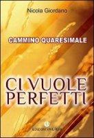 Ci vuole perfetti. Cammino Quaresimale - Nicola Giordano