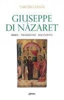 Giuseppe di Nazaret. Bibbia, tradizione, racconto - Tarcisio Zanni