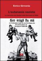 L' eutanasia nazista. Lo sterminio dei disabili nella Germania di Hitler - Girmenia Enrico