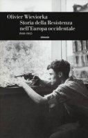 Storia della Resistenza nell'Europa occidentale 1940-1945 - Wieviorka Olivier