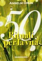 Cinquanta rituali per la vita - Grün Anselm