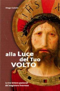 Copertina di 'Alla luce del tuo volto. Le tre lettere pastorali del magistero livornese'