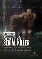 Storie di serial killer. Nella mente degli assassini seriali attraverso l'analisi della scrittura. - Lidia Fogarolo