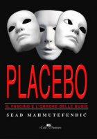 Placebo: il fascino e l'orrore delle bugie - Mahmutefendic Sead