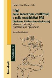 Copertina di 'I figli nelle separazioni conflittuali e nella (cosiddetta) PAS (Sindrome di alienazione genitoriale). Massacro psicologico e possibilità di riparazione'