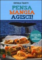 Pensa, mangia, agisci! La cucina vegan della cambusa di Sea Shepeard. Ediz. illustrata - Tolicetti Raffaella
