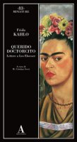 Querido doctorcito. Lettere a Leo Eloesser - Kahlo Frida