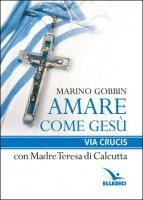 Amare come Gesù - Marino Gobbin