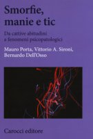 Smorfie, manie e tic. Da cattive abitudini a fenomeni psicopatologici - Porta Mauro, Sironi Vittorio A., Dell'Osso Bernardo