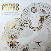 Antico Egitto. Un colouring book che fa bene al tuo Ba - Cantatore Paola