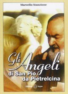 Copertina di 'Gli angeli di San Pio da Pietrelcina'