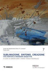 Copertina di 'Sublimazione, sintomo, creazione. Vite d'artista e invenzioni soggettive'