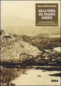 Copertina di 'Nella terra del passato vivente. La scoperta dell'Albania nell'Europa del primo Novecento'
