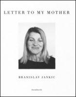 Letter to my mother. Ediz. illustrata - Jankic Branislav