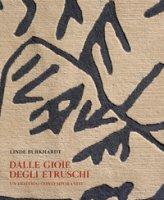 Linde Buckhardt. Dalle gioie degli etruschi. Un dialogo contemporaneo. Catalogo della mostra (Siena, 13 luglio-23 settembre 2018 ). Ediz. a colori