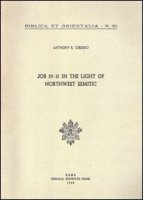Job 29-31 in the light of northwest semitic. A translation and philological commentary - Ceresko Anthony R.