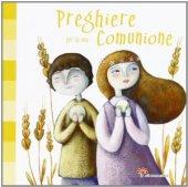 Preghiere per la mia comunione - Vecchini Silvia, Peluso Martina