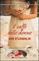 Il caffè delle donne - O'Loughlin Ann