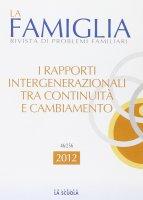 La famiglia. 2012: Rapporti intergenerazionali tra continuità e cambiamento. (I)
