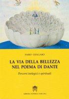 La via della bellezza nel poema di Dante - Fabio Ciollaro