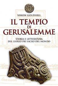 Copertina di 'Il tempio di Gerusalemme. Storia e letteratura del luogo più sacro al mondo'