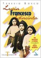 Lucia, Francesco, Giacinta. Tre ragazzi a Fatima. Nuova edizione con il terzo segreto - Bosco Teresio