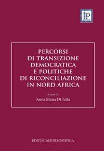 Copertina di 'Percorsi di transizione democratica e politiche di riconciliazione in Nord Africa'