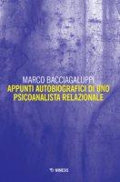 Appunti autobiografici di uno psicoanalista relazionale - Bacciagaluppi Marco
