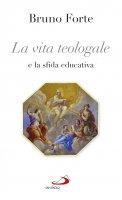La vita teologale e la sfida educativa - Bruno Forte