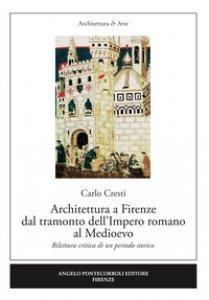 Copertina di 'Architettura a Firenze dal tramonto dell'Impero romano al Medioevo. Rilettura critica di un periodo storico'