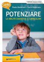Capire come potenziare le abilità cognitive e curricolari - Moderato Paolo, Moderato Lucio