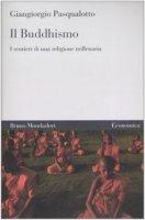 Il buddhismo. I sentieri di una religione millenaria - Pasqualotto Giangiorgio