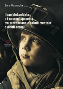 Copertina di 'I bambini soldato e i neuroni specchio tra prevenzione e salute mentale e diritti umani'