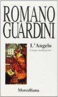 L'angelo. Cinque meditazioni - Guardini Romano